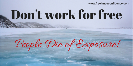 Don't work for free - people die of exposure!