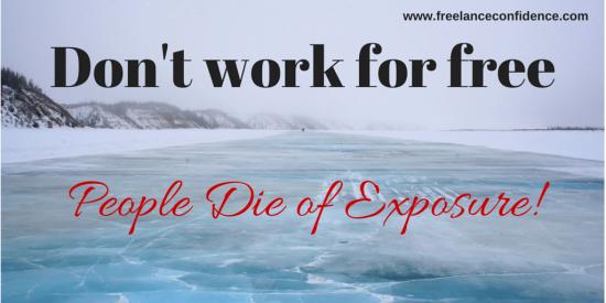 Don't work for free - people die of exposure!