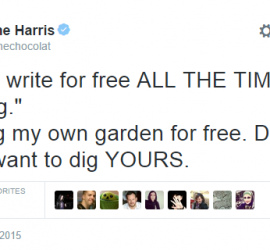 Joanne Harris on Twitter    But you write for free ALL THE TIME on your blog.  Hm. I dig my own garden for free. Doesn t mean I want to dig YOURS.