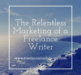 The Relentless Marketing of a Freelance Writer